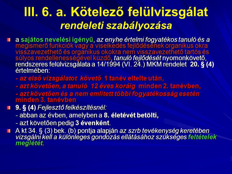 III. 6. a. Kötelező felülvizsgálat rendeleti szabályozása a sajátos nevelési igényű, az enyhe értelmi fogyatékos tanuló és a megismerő funkciók vagy a