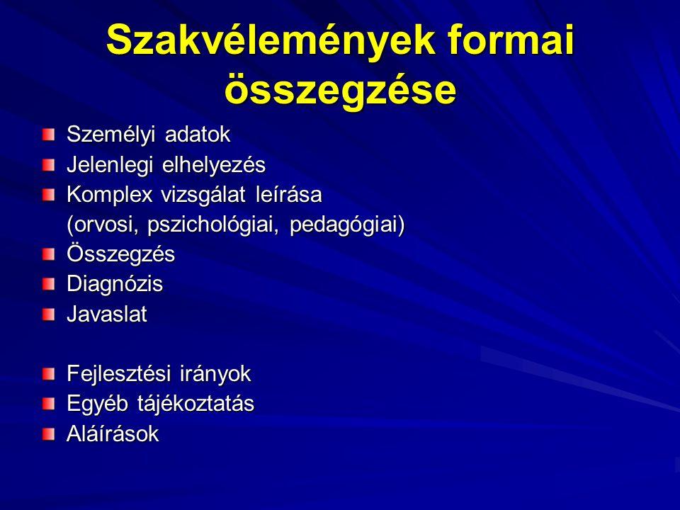 Szakvélemények formai összegzése Személyi adatok Jelenlegi elhelyezés Komplex vizsgálat leírása (orvosi, pszichológiai, pedagógiai) ÖsszegzésDiagnózis