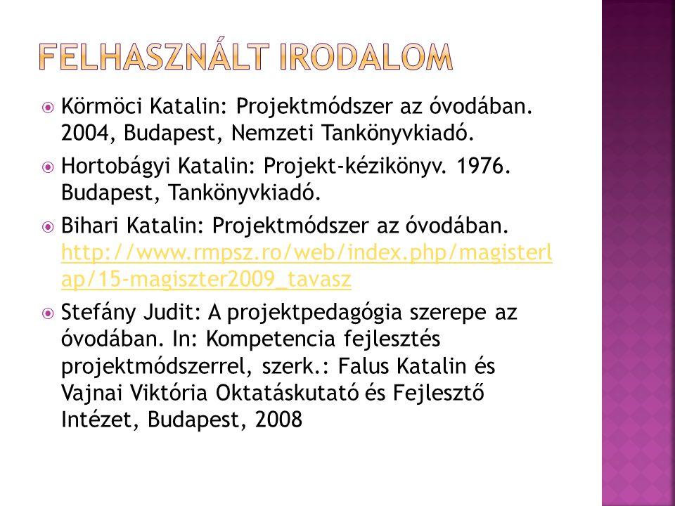 Körmöci Katalin: Projektmódszer az óvodában. 2004, Budapest, Nemzeti Tankönyvkiadó.  Hortobágyi Katalin: Projekt-kézikönyv. 1976. Budapest, Tanköny