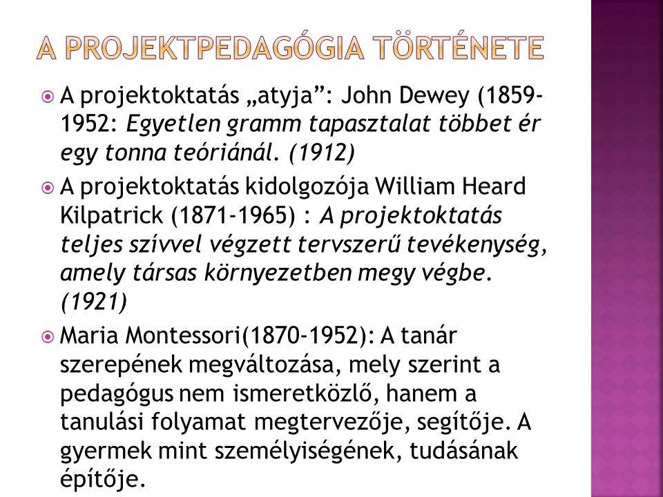 """ A projektoktatás """"atyja"""": John Dewey (1859- 1952: Egyetlen gramm tapasztalat többet ér egy tonna teóriánál. (1912)  A projektoktatás kidolgozója Wi"""