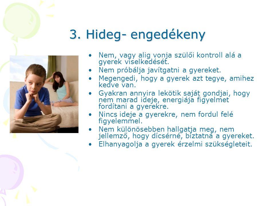 3.Hideg- engedékeny Nem, vagy alig vonja szülői kontroll alá a gyerek viselkedését.