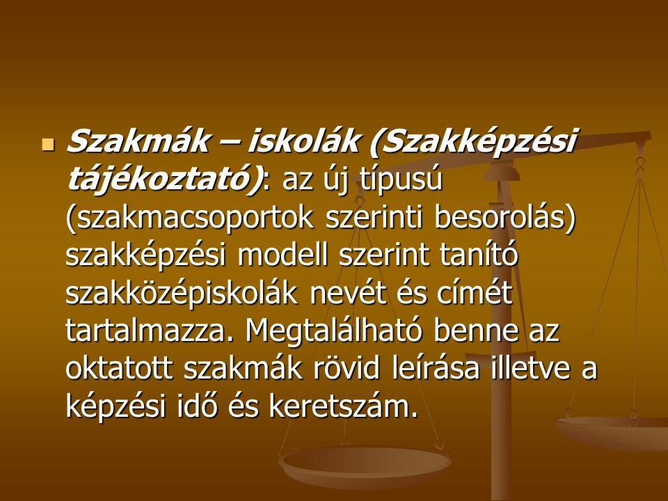 Szakmák – iskolák (Szakképzési tájékoztató): az új típusú (szakmacsoportok szerinti besorolás) szakképzési modell szerint tanító szakközépiskolák nevét és címét tartalmazza.