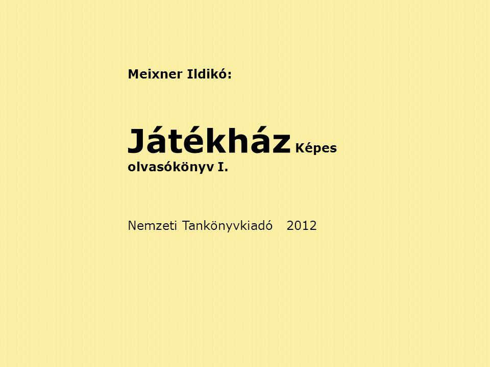 Meixner Ildikó: Játékház Képes olvasókönyv I. Nemzeti Tankönyvkiadó 2012