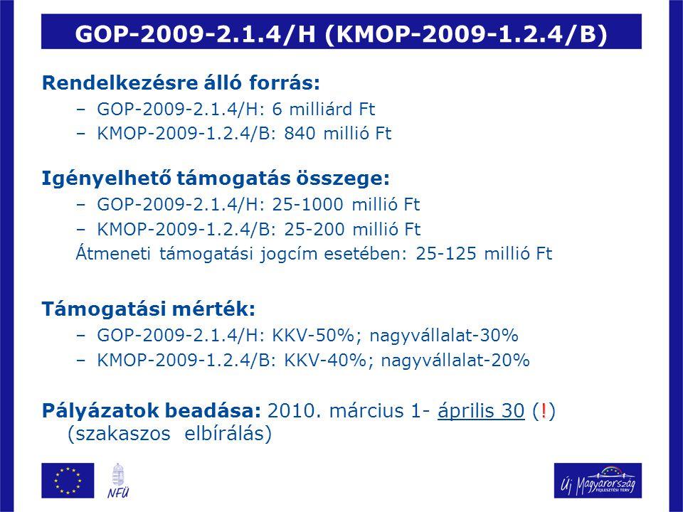 GOP-2009-2.1.4/H (KMOP-2009-1.2.4/B) Rendelkezésre álló forrás: –GOP-2009-2.1.4/H: 6 milliárd Ft –KMOP-2009-1.2.4/B: 840 millió Ft Igényelhető támogat