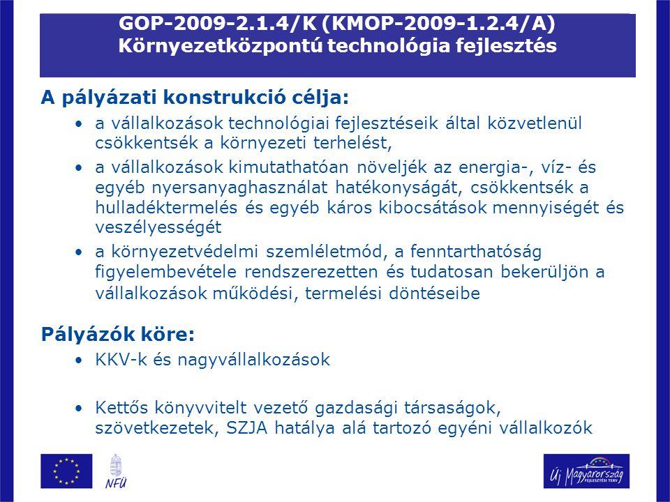 GOP-2009-2.1.4/K (KMOP-2009-1.2.4/A) Környezetközpontú technológia fejlesztés A pályázati konstrukció célja: a vállalkozások technológiai fejlesztései