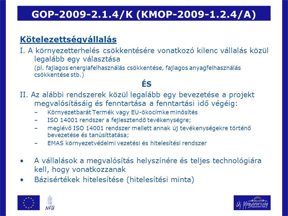 GOP-2009-2.1.4/K (KMOP-2009-1.2.4/A) Rendelkezésre álló forrás: –GOP-2009-2.1.4/K: 2 milliárd Ft –KMOP-2009-1.2.4/A: 840 millió Ft Igényelhető támogatás összege: –GOP-2009-2.1.4/K: 5-125 millió Ft –KMOP-2009-1.2.4/A: 5-125 millió Ft Támogatási mérték: –GOP-2009-2.1.4/K: KKV-50%; nagyvállalat-30% –KMOP-2009-1.2.4/A: KKV-40%; nagyvállalat-20% Pályázatok beadása: –GOP-2009-2.1.4/K: 2010.