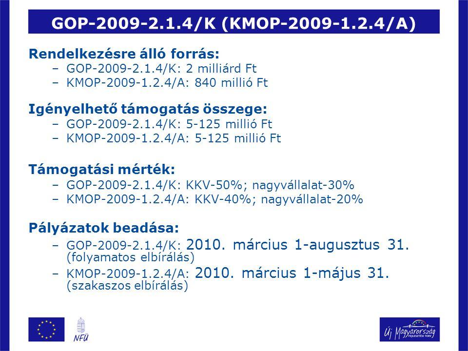 GOP-2009-2.1.4/K (KMOP-2009-1.2.4/A) Rendelkezésre álló forrás: –GOP-2009-2.1.4/K: 2 milliárd Ft –KMOP-2009-1.2.4/A: 840 millió Ft Igényelhető támogat