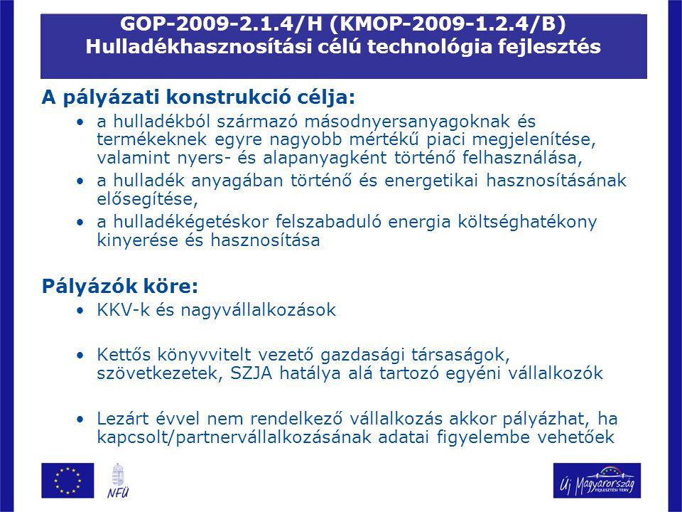 GOP-2009-2.1.4/H (KMOP-2009-1.2.4/B) Támogatható tevékenységek: Hulladékhasznosítási tevékenységhez kapcsolódóan a támogatható beruházási és fejlesztési tevékenységek a következők: –Eszközbeszerzés (értékhatár: min.100.000 Ft) –A fejlesztéshez kapcsolódó infrastrukturális és ingatlan beruházás (max.
