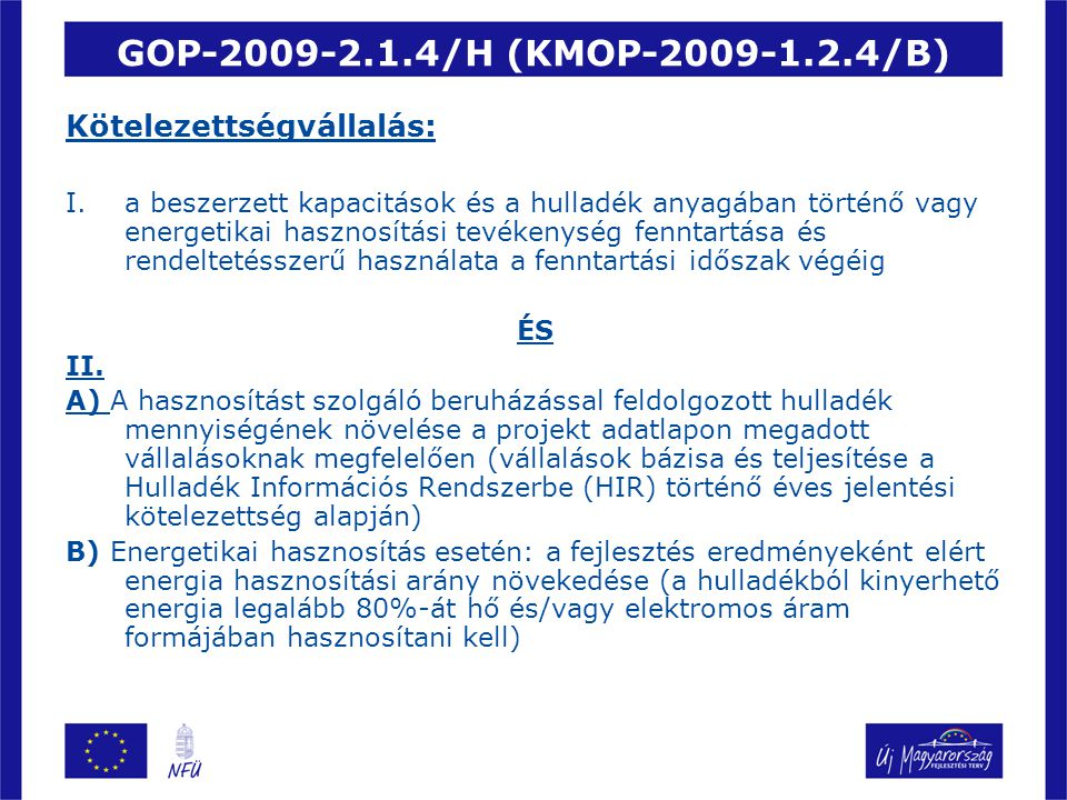 GOP-2009-2.1.4/H (KMOP-2009-1.2.4/B) Rendelkezésre álló forrás: –GOP-2009-2.1.4/H: 6 milliárd Ft –KMOP-2009-1.2.4/B: 840 millió Ft Igényelhető támogatás összege: –GOP-2009-2.1.4/H: 25-1000 millió Ft –KMOP-2009-1.2.4/B: 25-200 millió Ft Átmeneti támogatási jogcím esetében: 25-125 millió Ft Támogatási mérték: –GOP-2009-2.1.4/H: KKV-50%; nagyvállalat-30% –KMOP-2009-1.2.4/B: KKV-40%; nagyvállalat-20% .