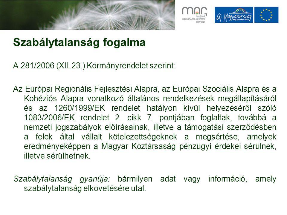 Szabálytalanság fogalma A 281/2006 (XII.23.) Kormányrendelet szerint: Az Európai Regionális Fejlesztési Alapra, az Európai Szociális Alapra és a Kohéz