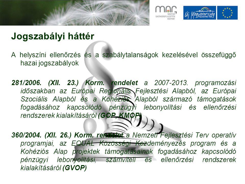 Jogszabályi háttér A helyszíni ellenőrzés és a szabálytalanságok kezelésével összefüggő hazai jogszabályok 281/2006. (XII. 23.) Korm. rendelet a 2007-