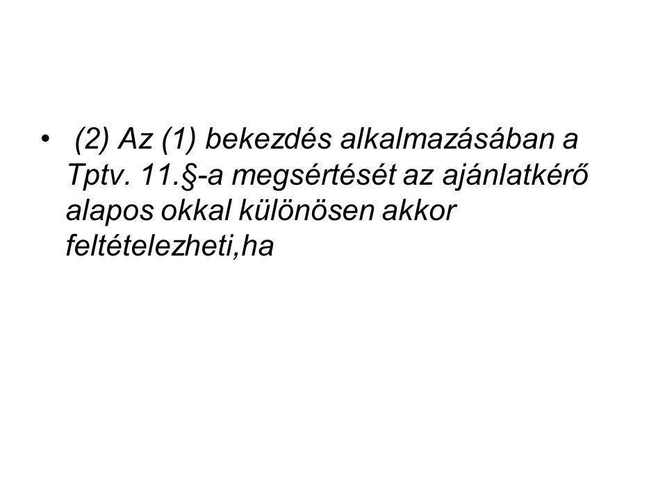 (2) Az (1) bekezdés alkalmazásában a Tptv. 11.§-a megsértését az ajánlatkérő alapos okkal különösen akkor feltételezheti,ha
