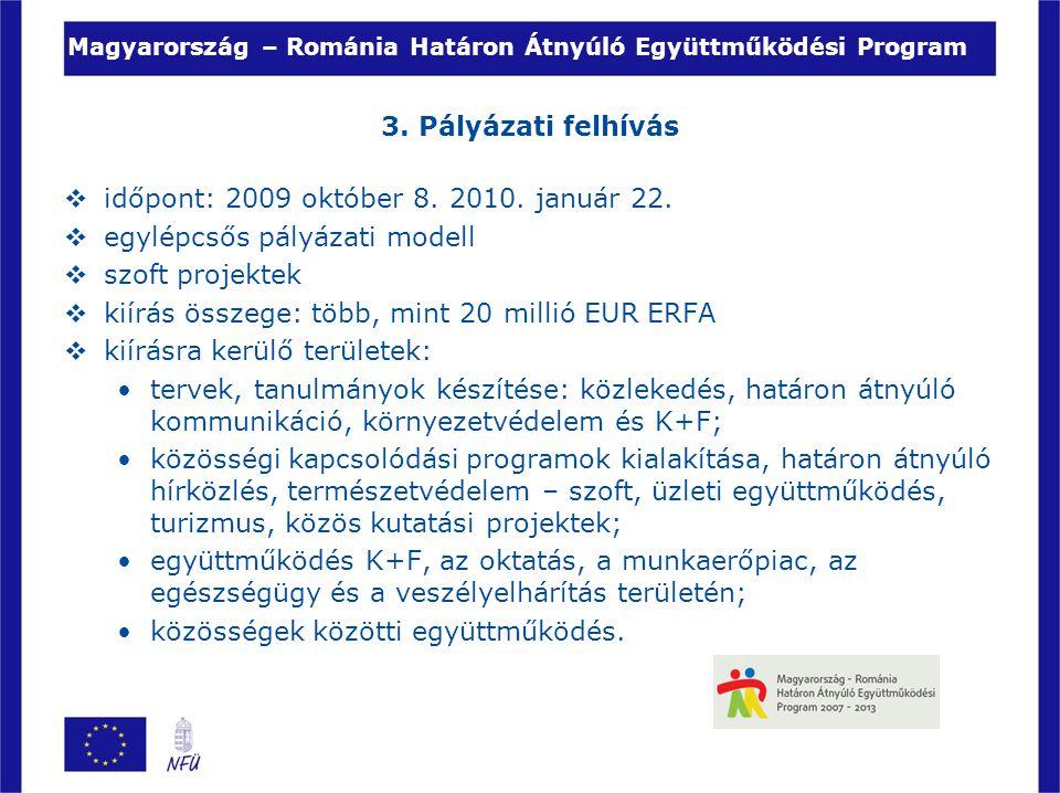 Magyarország – Románia Határon Átnyúló Együttműködési Program 3. Pályázati felhívás  időpont: 2009 október 8. 2010. január 22.  egylépcsős pályázati