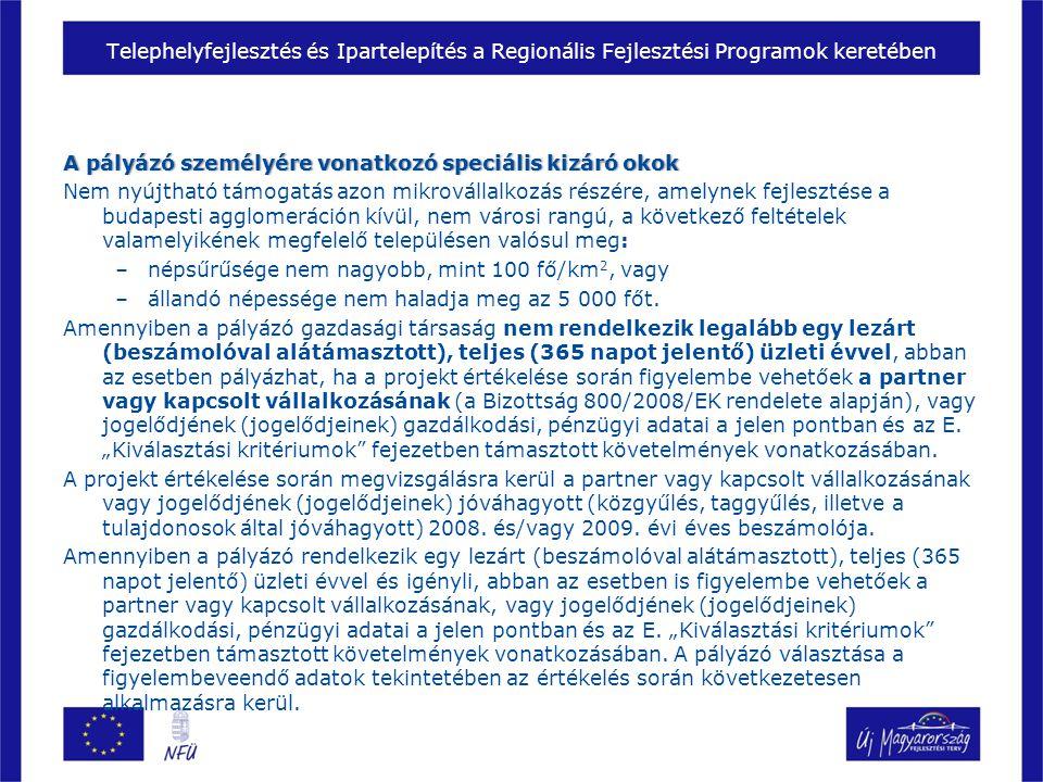 Telephelyfejlesztés és Ipartelepítés a Regionális Fejlesztési Programok keretében A pályázó személyére vonatkozó speciális kizáró okokA pályázó személyére vonatkozó speciális kizáró okok Nem nyújtható támogatás azon mikrovállalkozás részére, amelynek fejlesztése a budapesti agglomeráción kívül, nem városi rangú, a következő feltételek valamelyikének megfelelő településen valósul meg: –népsűrűsége nem nagyobb, mint 100 fő/km 2, vagy –állandó népessége nem haladja meg az 5 000 főt.