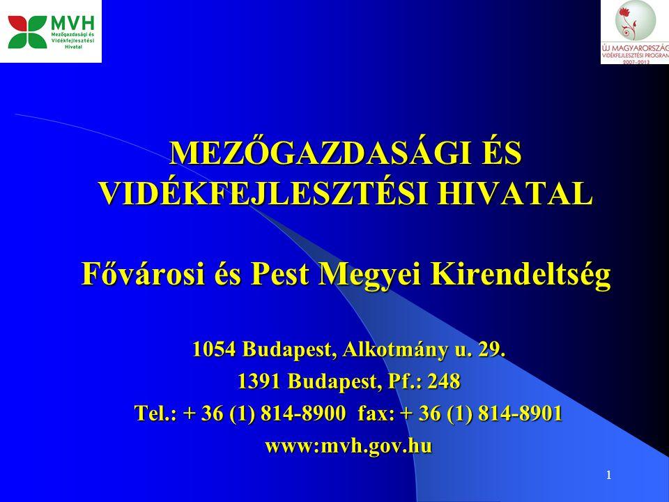 1 MEZŐGAZDASÁGI ÉS VIDÉKFEJLESZTÉSI HIVATAL Fővárosi és Pest Megyei Kirendeltség 1054 Budapest, Alkotmány u. 29. 1391 Budapest, Pf.: 248 Tel.: + 36 (1