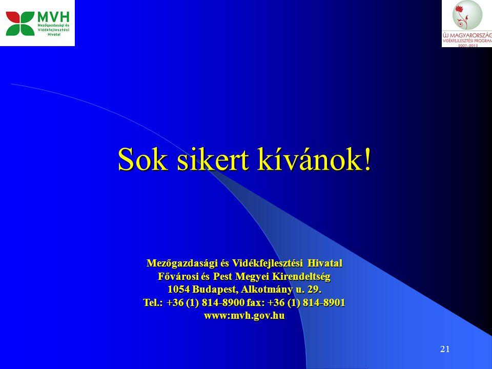 21 Sok sikert kívánok! Mezőgazdasági és Vidékfejlesztési Hivatal Fővárosi és Pest Megyei Kirendeltség 1054 Budapest, Alkotmány u. 29. Tel.: +36 (1) 81