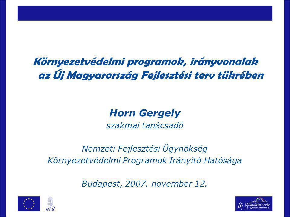 Környezetvédelmi programok, irányvonalak az Új Magyarország Fejlesztési terv tükrében Horn Gergely szakmai tanácsadó Nemzeti Fejlesztési Ügynökség Kör