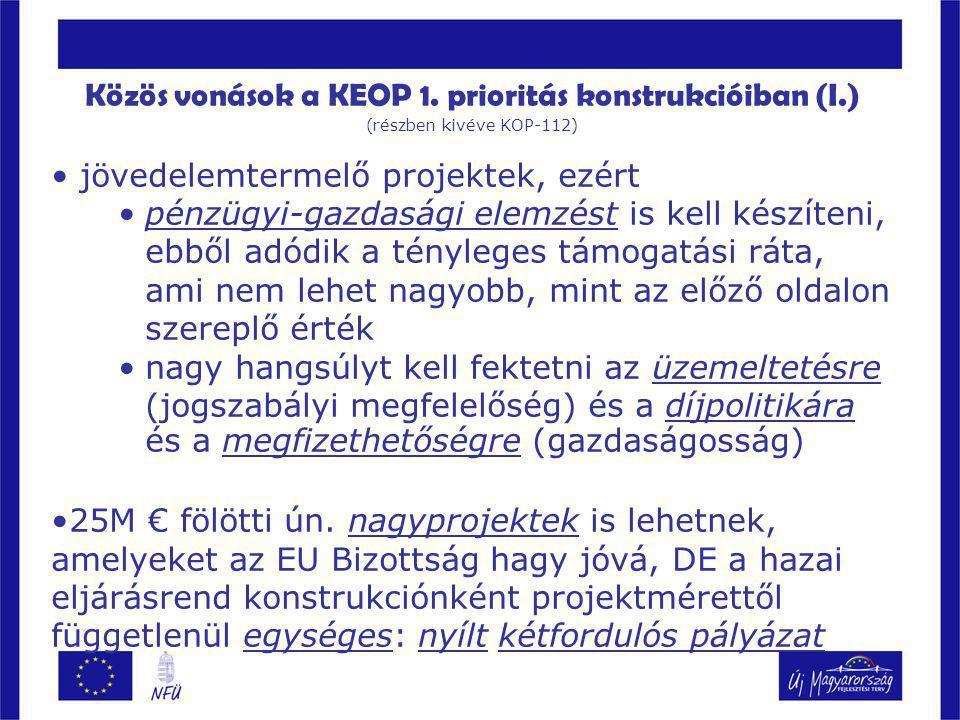Közös vonások a KEOP 1. prioritás konstrukcióiban (I.)  (részben kivéve KOP-112)  jövedelemtermelő projektek, ezért pénzügyi-gazdasági elemzést is k