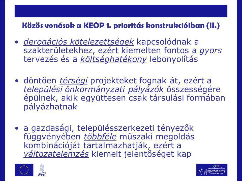 Közös vonások a KEOP 1. prioritás konstrukcióiban (II.)  derogációs kötelezettségek kapcsolódnak a szakterületekhez, ezért kiemelten fontos a gyors t
