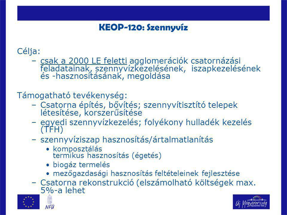 KEOP-120: Szennyvíz Nem támogatható: ipari szennyvíz elvezetése, kezelése üdülőterületek és külterületek csatornázása telep bontás, rekultiváció előközművesítés Fő szabály: 1 agglomeráció = 1 projekt kivételek: -2.