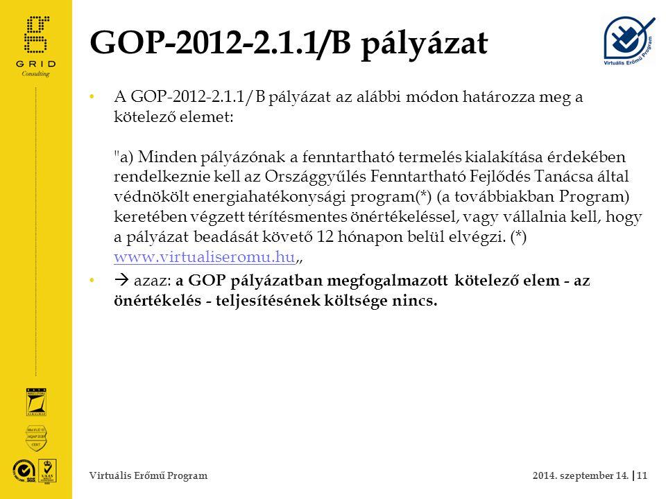 GOP-2012-2.1.1/B pályázat A GOP-2012-2.1.1/B pályázat az alábbi módon határozza meg a kötelező elemet: a) Minden pályázónak a fenntartható termelés kialakítása érdekében rendelkeznie kell az Országgyűlés Fenntartható Fejlődés Tanácsa által védnökölt energiahatékonysági program(*) (a továbbiakban Program) keretében végzett térítésmentes önértékeléssel, vagy vállalnia kell, hogy a pályázat beadását követő 12 hónapon belül elvégzi.