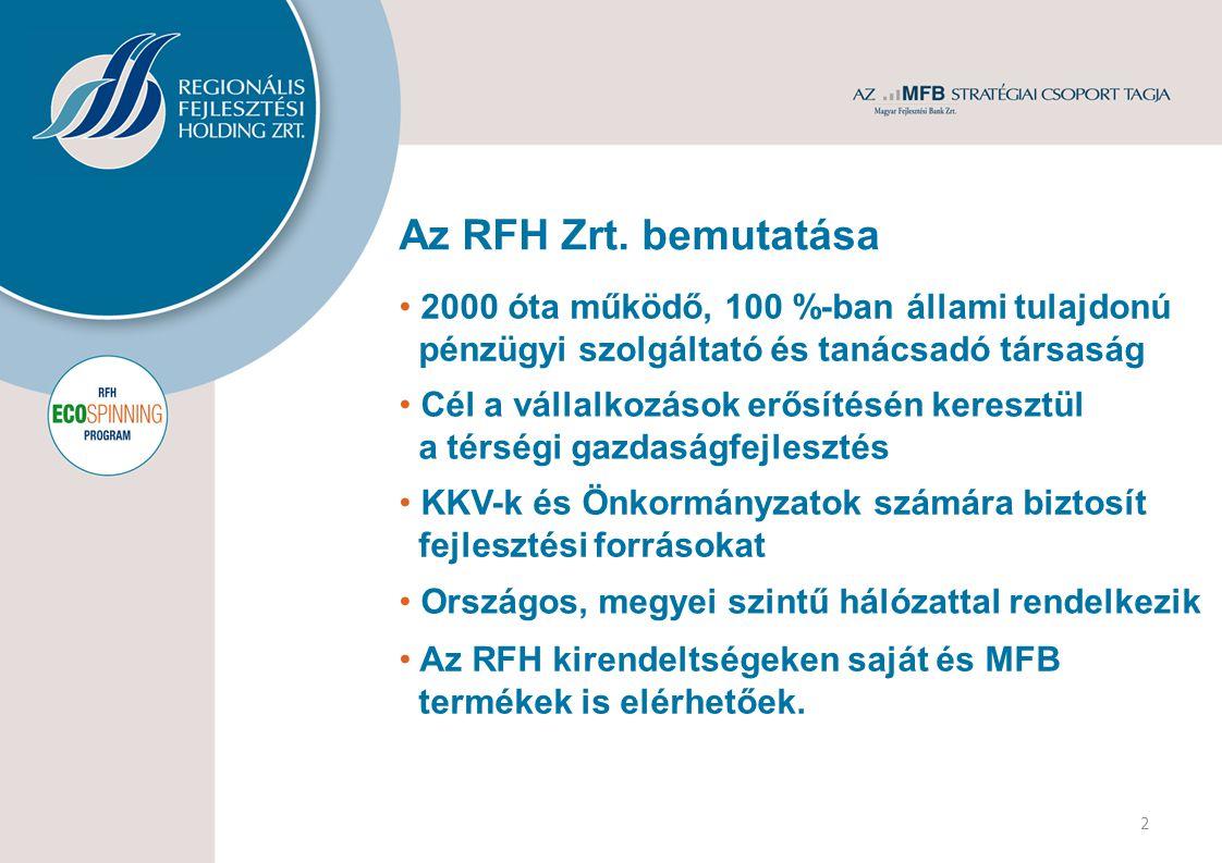 Az RFH Zrt. bemutatása 2000 óta működő, 100 %-ban állami tulajdonú pénzügyi szolgáltató és tanácsadó társaság Cél a vállalkozások erősítésén keresztül