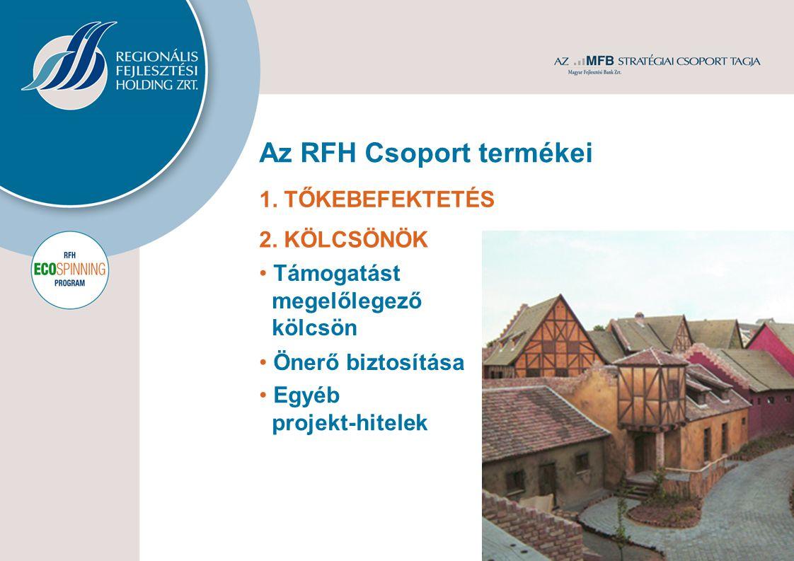 Az RFH Csoport termékei 4 1. TŐKEBEFEKTETÉS 2. KÖLCSÖNÖK Támogatást megelőlegező kölcsön Egyéb projekt-hitelek Önerő biztosítása