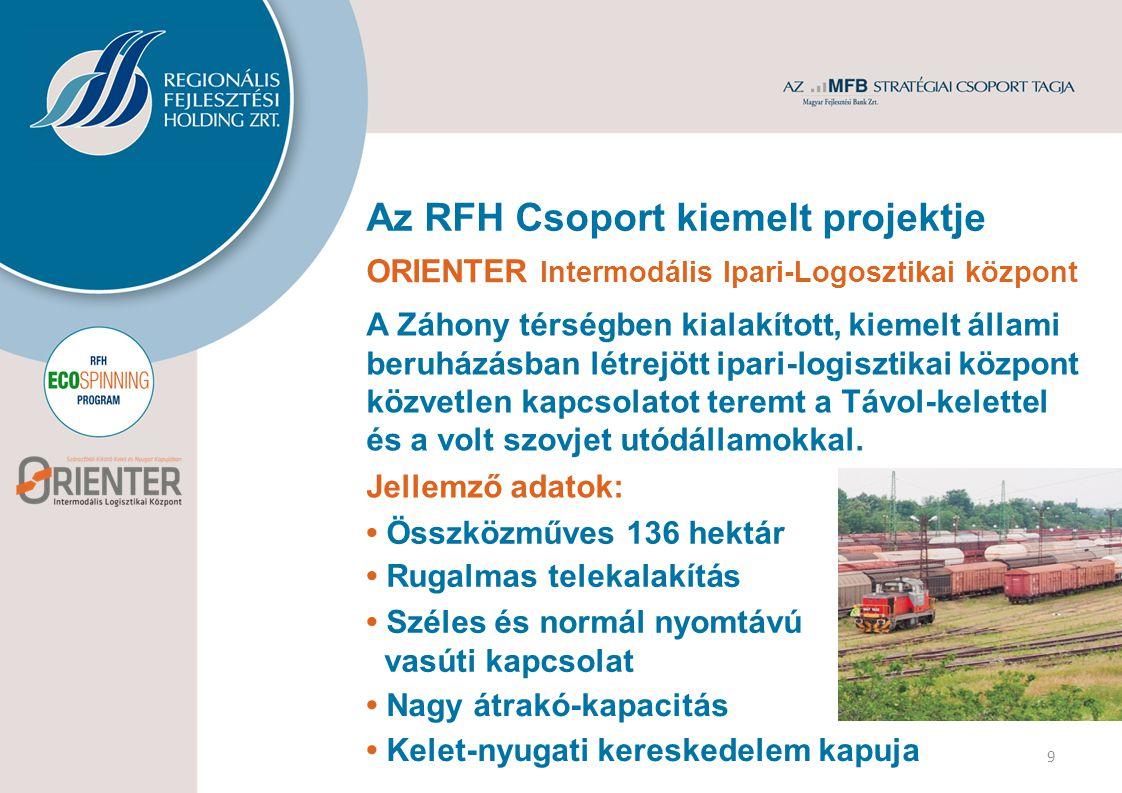 Az RFH Csoport kiemelt projektje ORIENTER Intermodális Ipari-Logosztikai központ A Záhony térségben kialakított, kiemelt állami beruházásban létrejött ipari-logisztikai központ közvetlen kapcsolatot teremt a Távol-kelettel és a volt szovjet utódállamokkal.