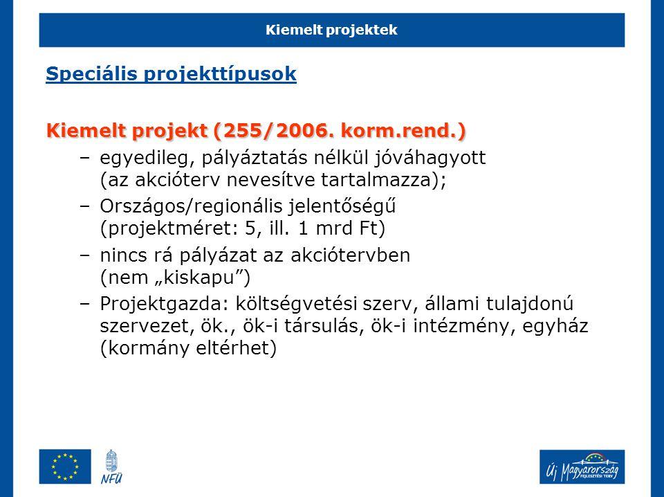 Kiemelt projektek Speciális projekttípusok Kiemelt projekt (255/2006.