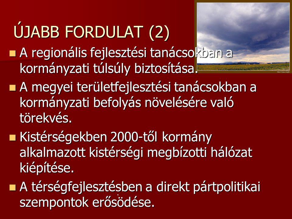 ÚJABB FORDULAT (2) A regionális fejlesztési tanácsokban a kormányzati túlsúly biztosítása. A regionális fejlesztési tanácsokban a kormányzati túlsúly