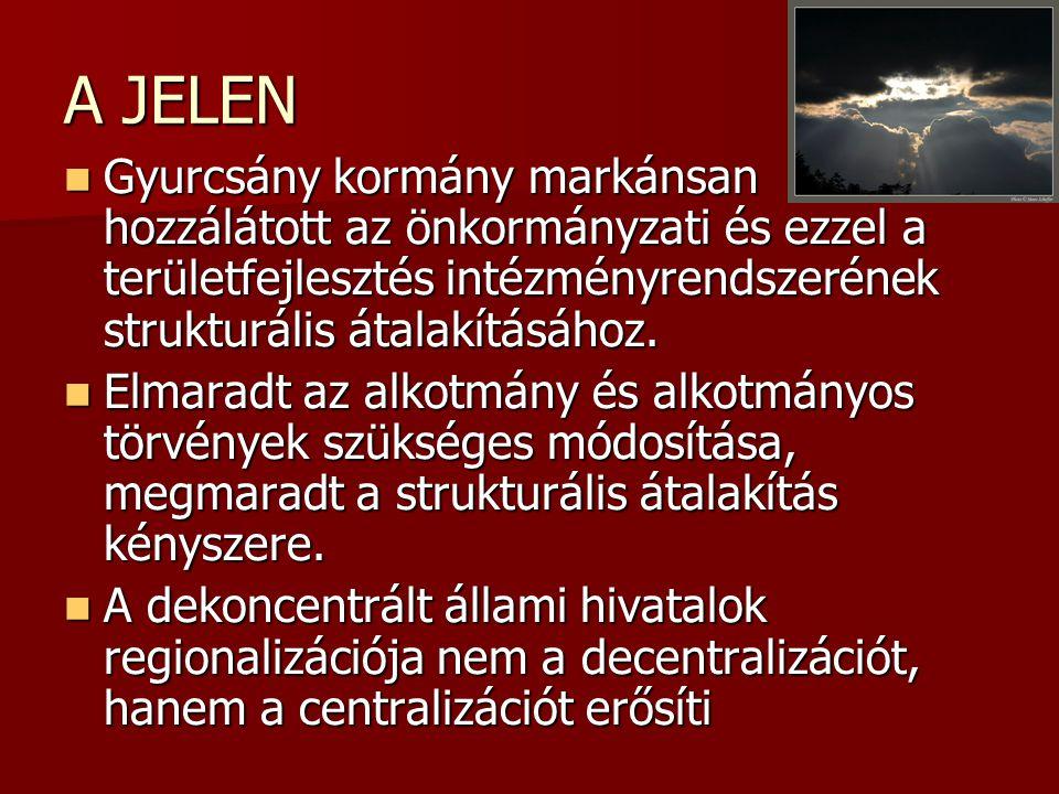 A JELEN Gyurcsány kormány markánsan hozzálátott az önkormányzati és ezzel a területfejlesztés intézményrendszerének strukturális átalakításához. Gyurc