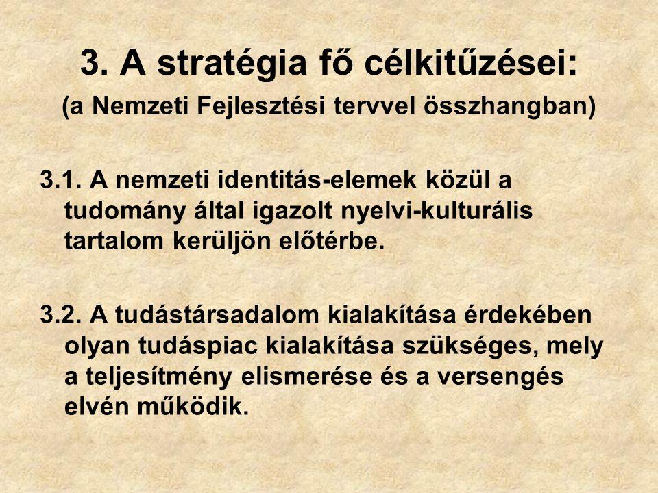 3.A stratégia fő célkitűzései: (a Nemzeti Fejlesztési tervvel összhangban) 3.1.