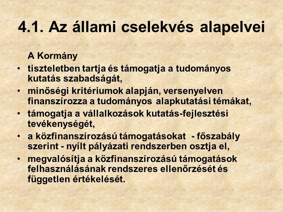 4.1. Az állami cselekvés alapelvei A Kormány tiszteletben tartja és támogatja a tudományos kutatás szabadságát, minőségi kritériumok alapján, versenye