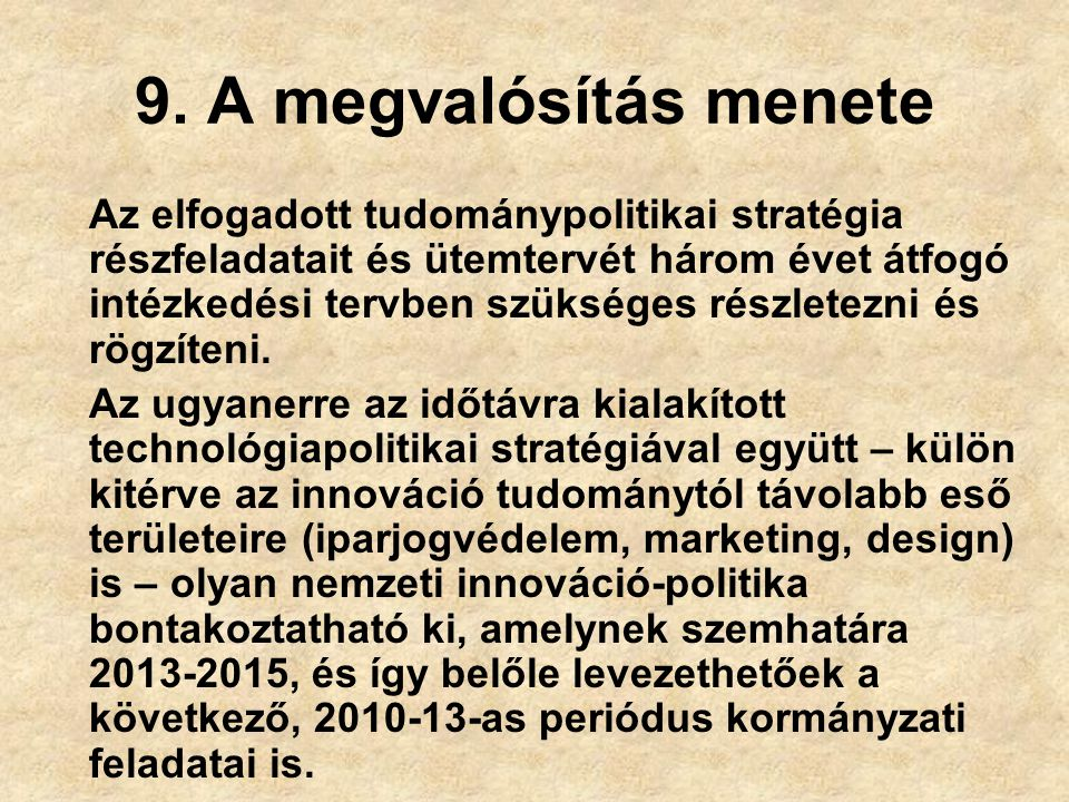 9. A megvalósítás menete Az elfogadott tudománypolitikai stratégia részfeladatait és ütemtervét három évet átfogó intézkedési tervben szükséges részle