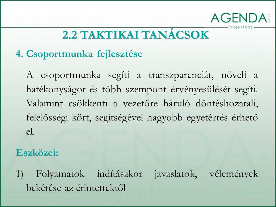 4. Csoportmunka fejlesztése A csoportmunka segíti a transzparenciát, növeli a hatékonyságot és több szempont érvényesülését segíti. Valamint csökkenti