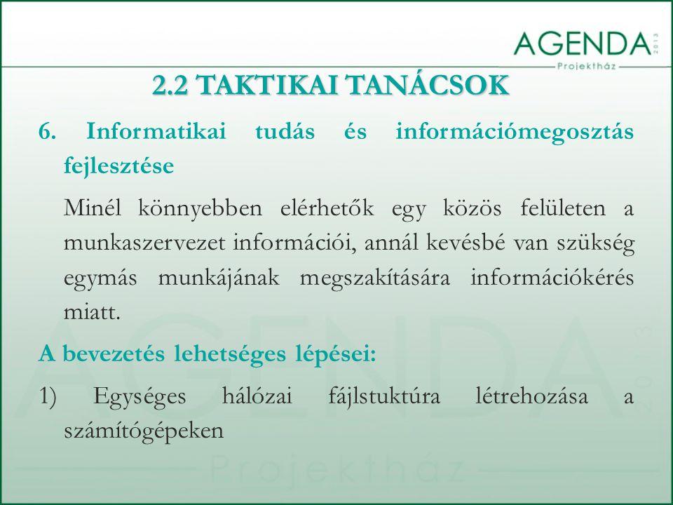 6. Informatikai tudás és információmegosztás fejlesztése Minél könnyebben elérhetők egy közös felületen a munkaszervezet információi, annál kevésbé va