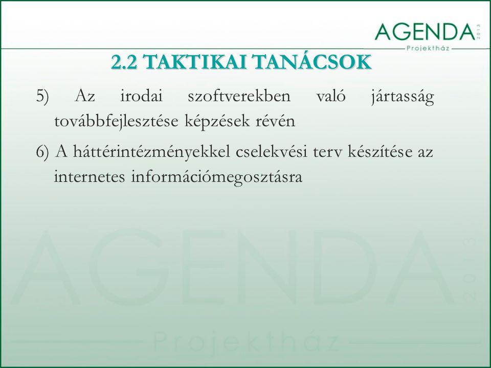 5) Az irodai szoftverekben való jártasság továbbfejlesztése képzések révén 6) A háttérintézményekkel cselekvési terv készítése az internetes információmegosztásra 2.2 TAKTIKAI TANÁCSOK