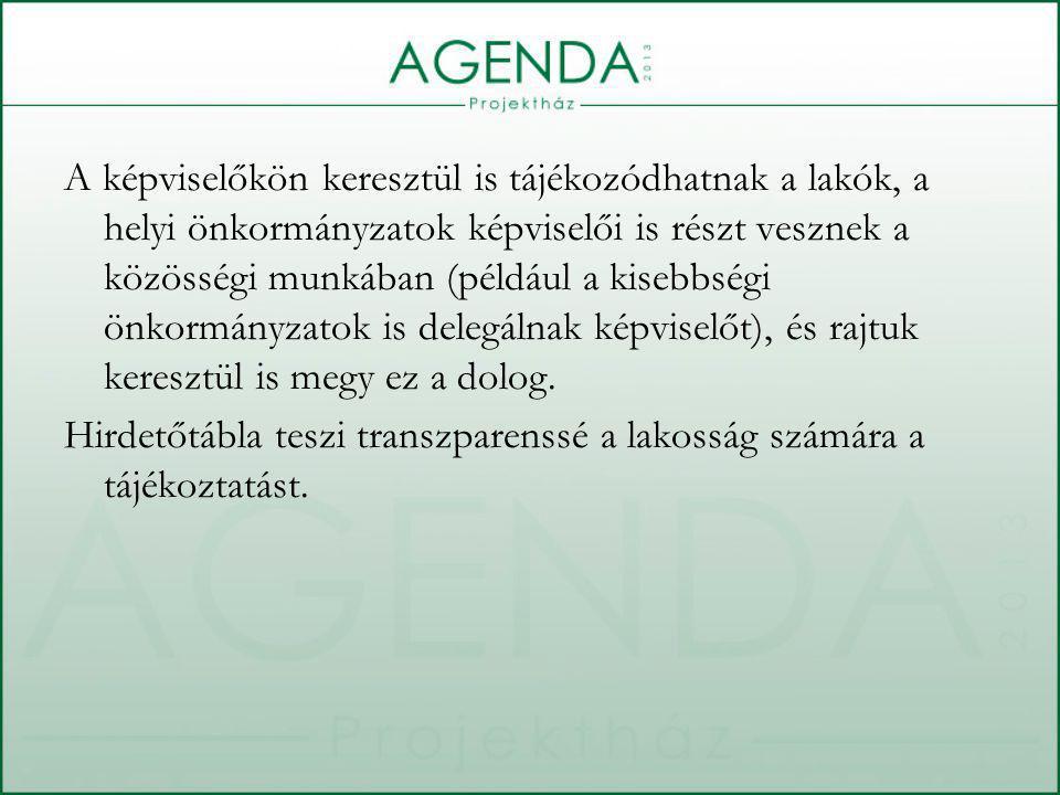 A képviselőkön keresztül is tájékozódhatnak a lakók, a helyi önkormányzatok képviselői is részt vesznek a közösségi munkában (például a kisebbségi önkormányzatok is delegálnak képviselőt), és rajtuk keresztül is megy ez a dolog.