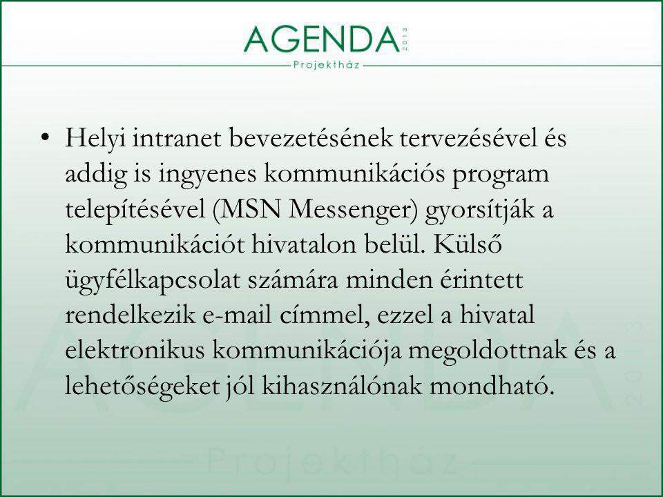 Helyi intranet bevezetésének tervezésével és addig is ingyenes kommunikációs program telepítésével (MSN Messenger) gyorsítják a kommunikációt hivatalon belül.