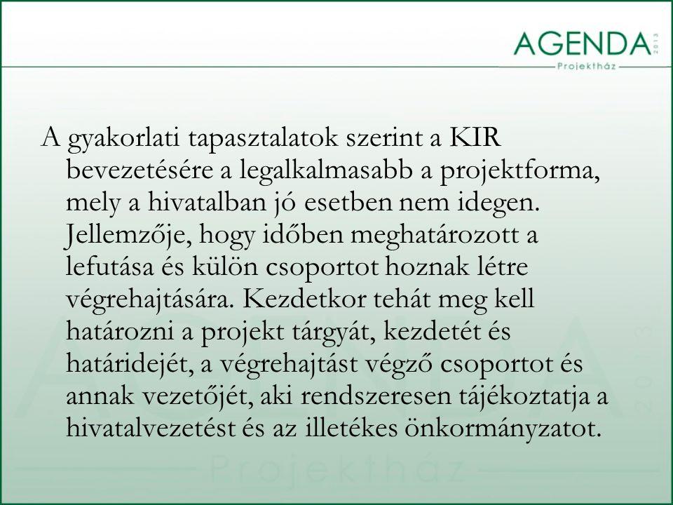 A gyakorlati tapasztalatok szerint a KIR bevezetésére a legalkalmasabb a projektforma, mely a hivatalban jó esetben nem idegen. Jellemzője, hogy időbe