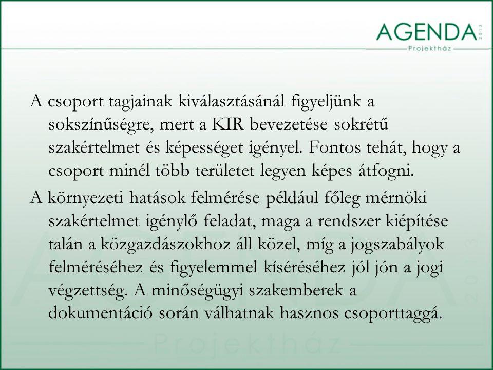 A csoport tagjainak kiválasztásánál figyeljünk a sokszínűségre, mert a KIR bevezetése sokrétű szakértelmet és képességet igényel.