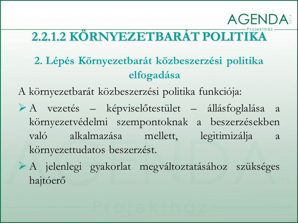 2. Lépés Környezetbarát közbeszerzési politika elfogadása A környezetbarát közbeszerzési politika funkciója:  A vezetés – képviselőtestület – állásfo