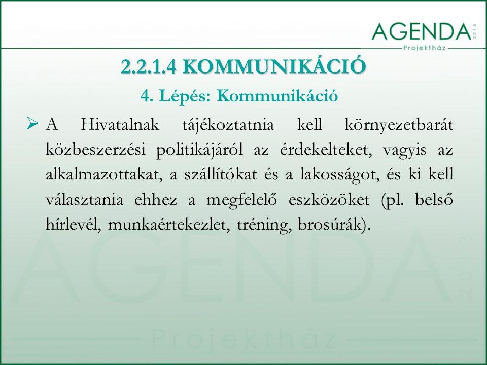 4. Lépés: Kommunikáció  A Hivatalnak tájékoztatnia kell környezetbarát közbeszerzési politikájáról az érdekelteket, vagyis az alkalmazottakat, a szál