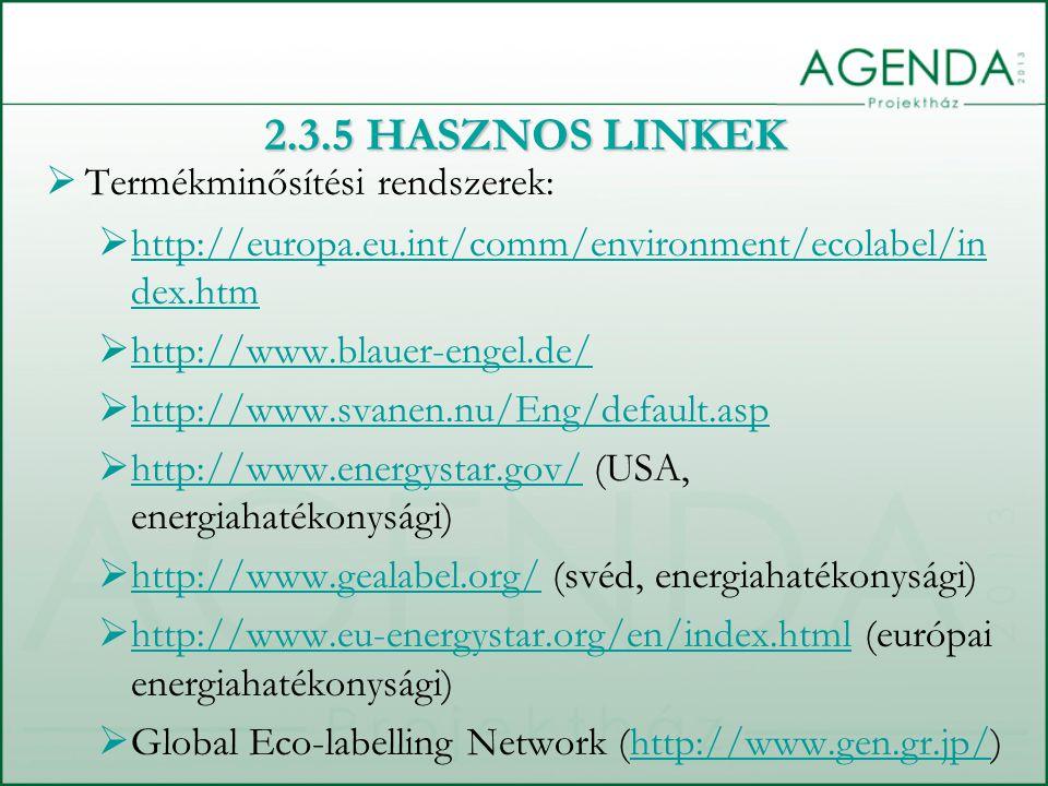  Termékminősítési rendszerek:  http://europa.eu.int/comm/environment/ecolabel/in dex.htm http://europa.eu.int/comm/environment/ecolabel/in dex.htm 