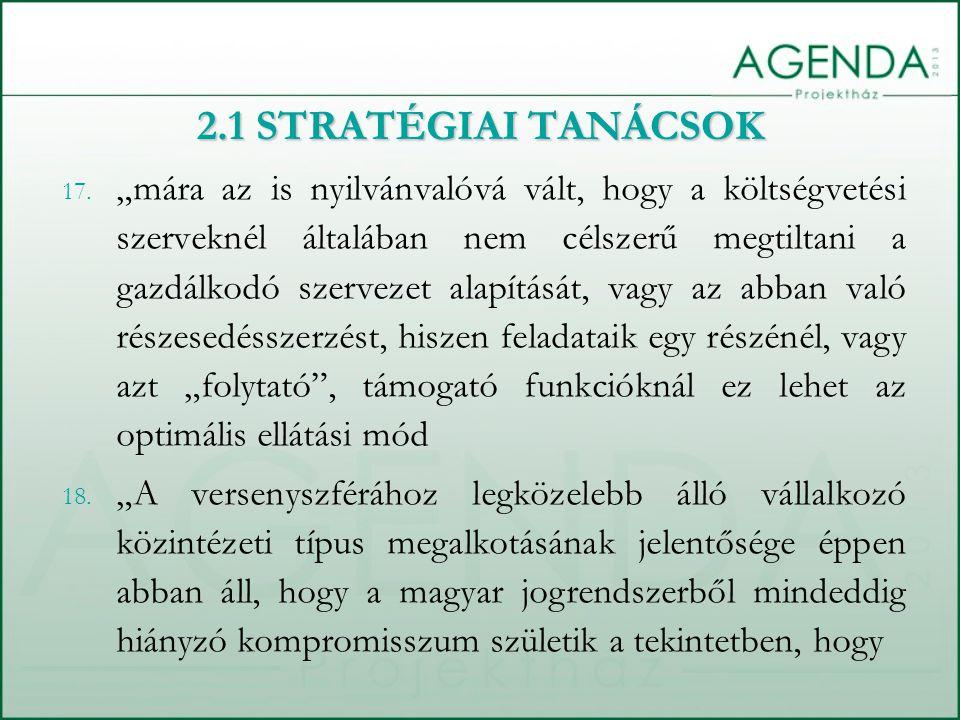"""17. """"mára az is nyilvánvalóvá vált, hogy a költségvetési szerveknél általában nem célszerű megtiltani a gazdálkodó szervezet alapítását, vagy az abban"""