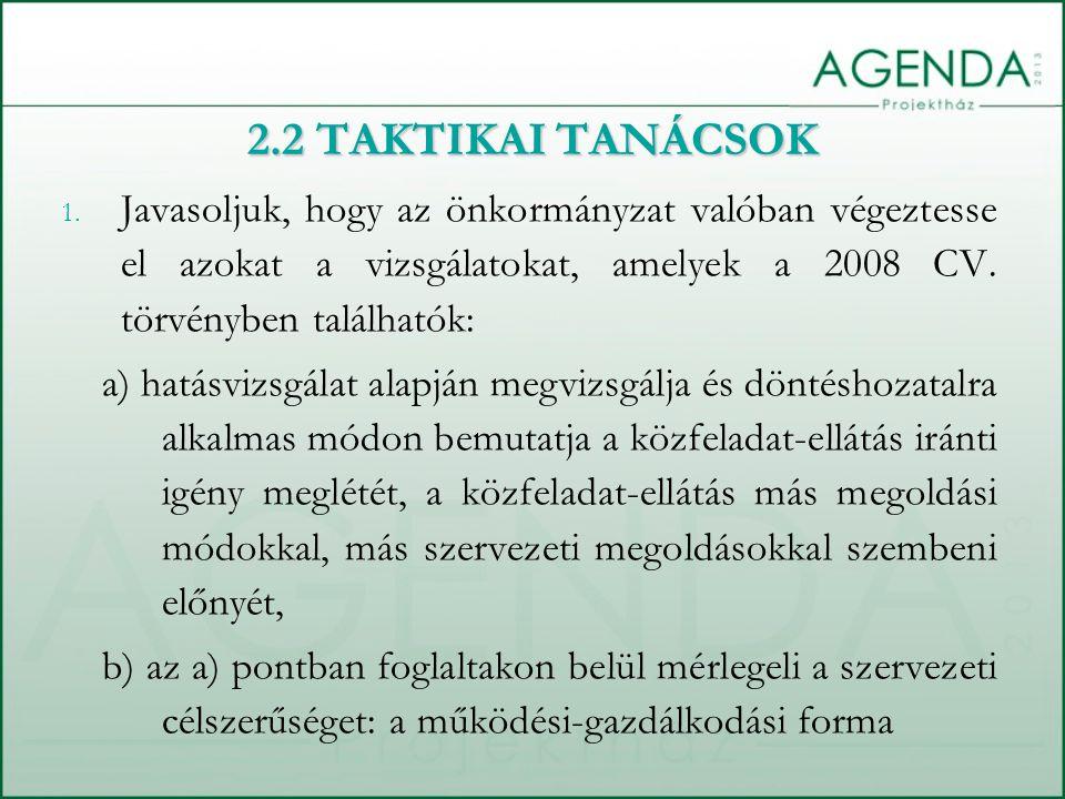 1. Javasoljuk, hogy az önkormányzat valóban végeztesse el azokat a vizsgálatokat, amelyek a 2008 CV. törvényben találhatók: a) hatásvizsgálat alapján