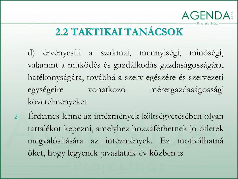 d) érvényesíti a szakmai, mennyiségi, minőségi, valamint a működés és gazdálkodás gazdaságosságára, hatékonyságára, továbbá a szerv egészére és szervezeti egységeire vonatkozó méretgazdaságossági követelményeket 2.