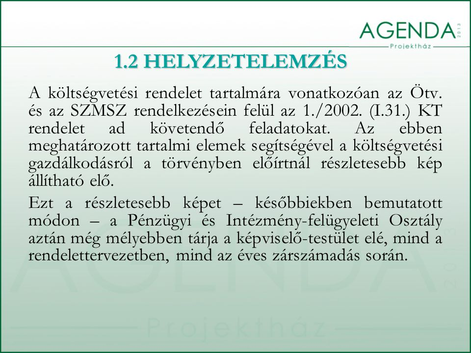 A költségvetési rendelet tartalmára vonatkozóan az Ötv. és az SZMSZ rendelkezésein felül az 1./2002. (I.31.) KT rendelet ad követendő feladatokat. Az