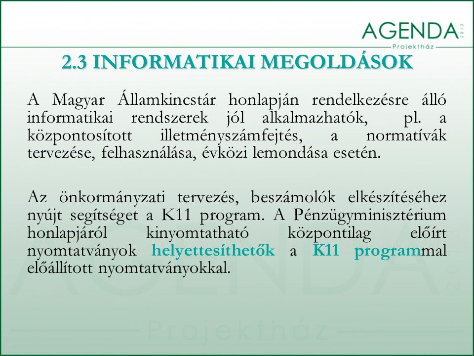 A Magyar Államkincstár honlapján rendelkezésre álló informatikai rendszerek jól alkalmazhatók, pl. a központosított illetményszámfejtés, a normatívák