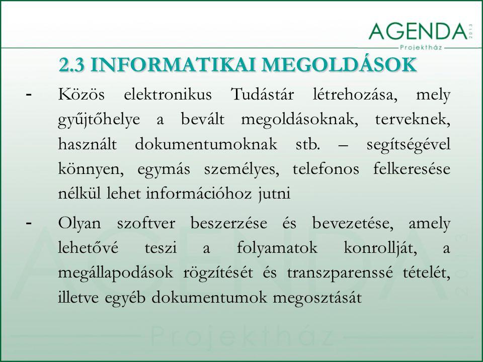2.3 INFORMATIKAI MEGOLDÁSOK - Közös elektronikus Tudástár létrehozása, mely gyűjtőhelye a bevált megoldásoknak, terveknek, használt dokumentumoknak stb.